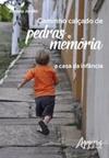 Caminho calçado de pedras e memória: a casa da infância