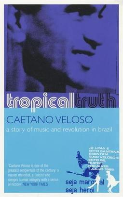 TROPICAL TRUTH: A STORY OF MUSIC AND...BRAZIL