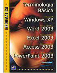 Terminologia Básica, Windows XP,  Word 2003, Excel 2003, Access...