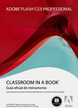Adobe Flash CS3 Professional: Classroom in a Book - Guia Oficial de...
