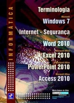Informática  Terminologia - Windows 7 - Internet -Segurança - Word 2010 - Excel 2010 - PowerPoint 2010 - Access 2010