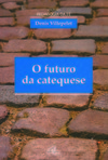 O Futuro da Catequese