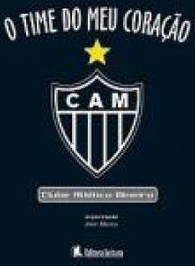 O - Clube Atletico Mineiro Time Do Meu CoraÇao - amir borges mattos 31198483e6641