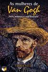 As Mulheres de Van Gogh : Seus Amores e Sua loucura