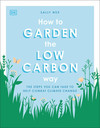 How to Garden the Low Carbon Way: The Steps You Can Take to Help Combat Climate Change