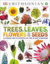 Trees, Leaves, Flowers and Seeds: A Visual Encyclopedia of the Plant Kingdom
