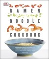 Ramen Noodle Cookbook: 40 Traditional Recipes and Modern Makeovers of the Classic Japanese Broth Soup