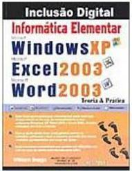 Informática Elementar: Windows XP, Excel 2003 e Word 2003