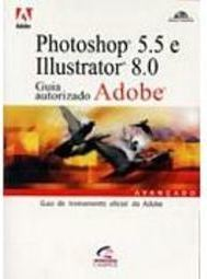 Photoshop 5.5 e Illustrator 8.0: Guia Autorizado Adobe / Adobe Press