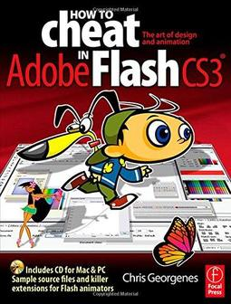 How to Cheat in Adobe Flash CS3: The Art of Design and Animation ...