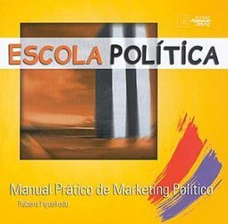 Escola Política: Manual Prático de Marketing Político