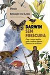DARWIN SEM FRESCURA: COMO A CIENCIA...ATUALIDADE