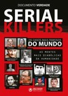 Serial killers: Os casos mais famosos do mundo