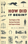 How did it begin? The Origin of Our Curious Customs and Superstition