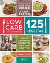 LOW CARB: A DIETA CETOGENICA - 125 RECEITAS