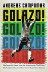 Golazo!: The Beautiful Game from the Aztecs to the World Cup