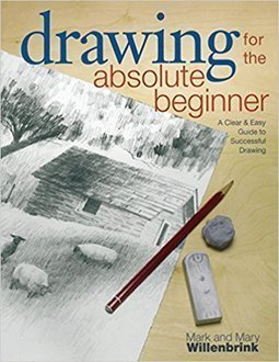 Drawing for the Absolute Beginner: A Clear and Easy Guide to Successful Drawing