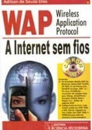 WAP - Wireless Application Protocol: a Internet sem Fios